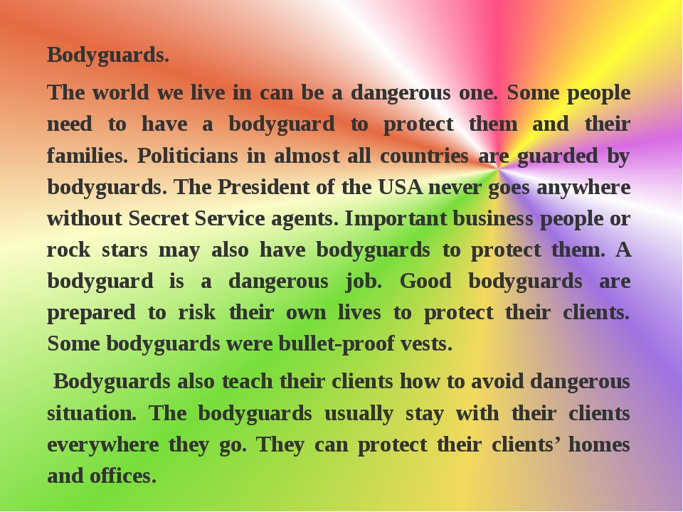 Bodyguards. The world we live in can be a dangerous one. Some people need to...