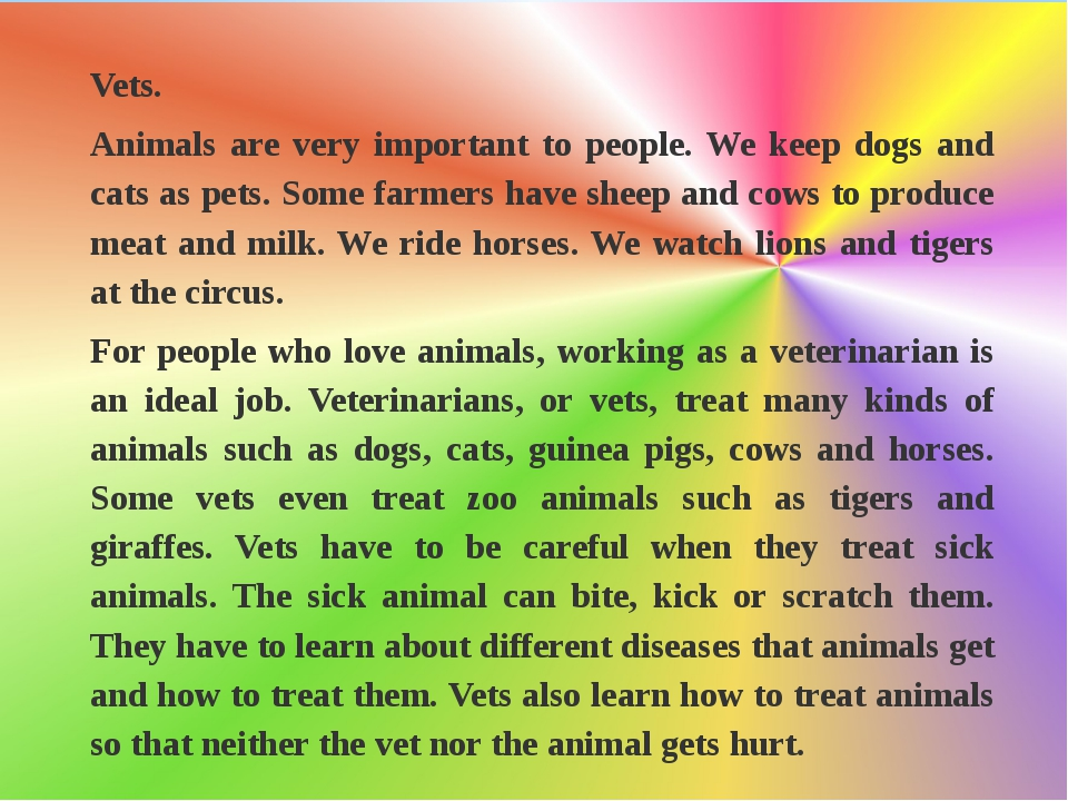Vets. Animals are very important to people. We keep dogs and cats as pets. S...