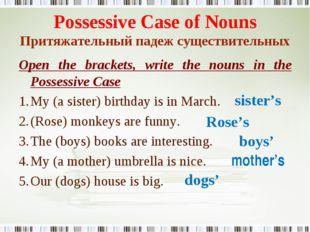 Possessive Case of Nouns Притяжательный падеж существительных Open the bracke