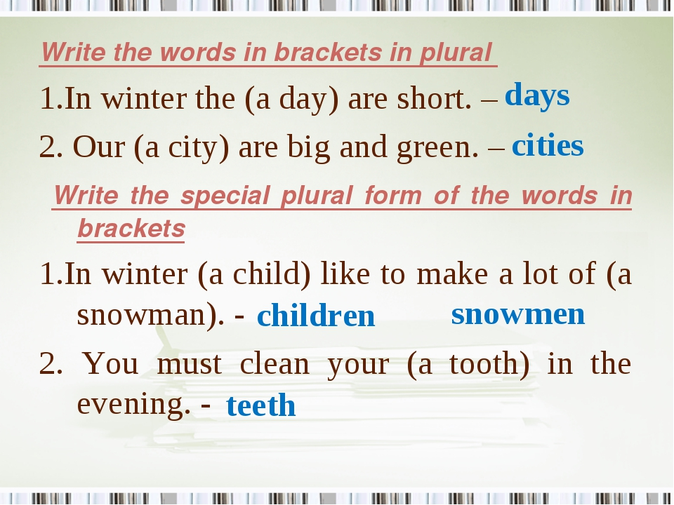 Write the words in brackets in plural 1.In winter the (a day) are short. – 2....