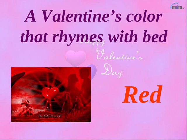 A Valentine's color that rhymes with bed Red