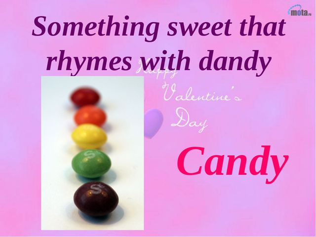 Something sweet that rhymes with dandy Candy