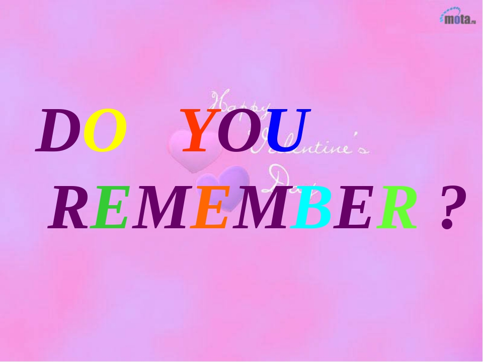 DO YOU REMEMBER ?