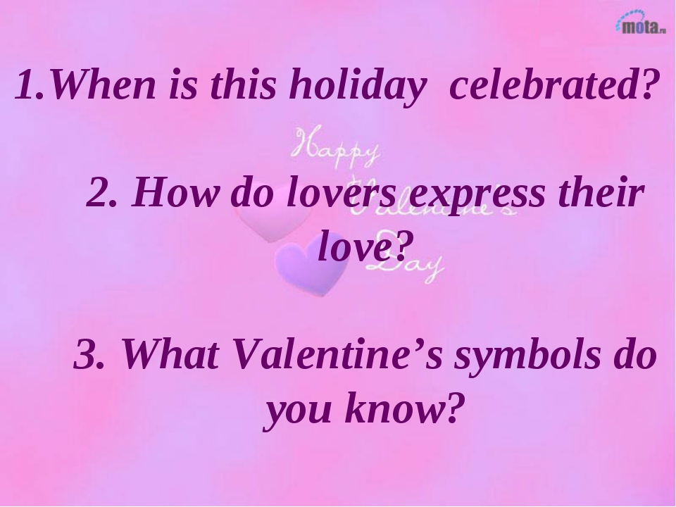1.When is this holiday celebrated? 2. How do lovers express their love? 3. Wh...