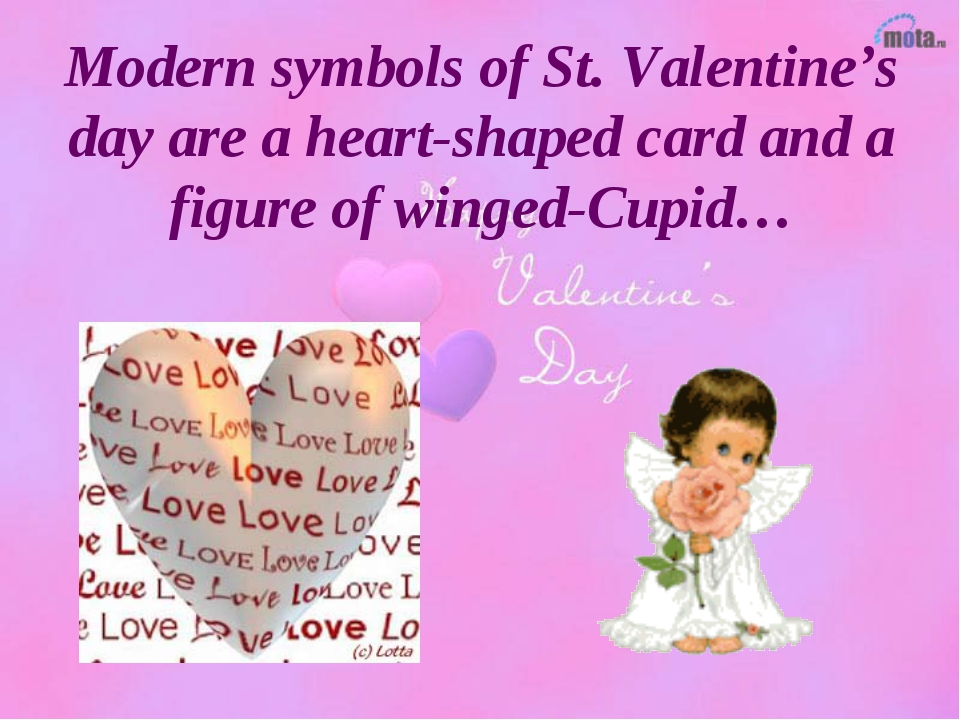 Modern symbols of St. Valentine's day are a heart-shaped card and a figure of...