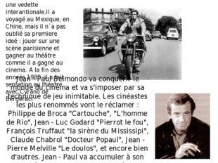 Dans le monde du cinema, Belmondo eat une vedette interantionale.Il a voyagé