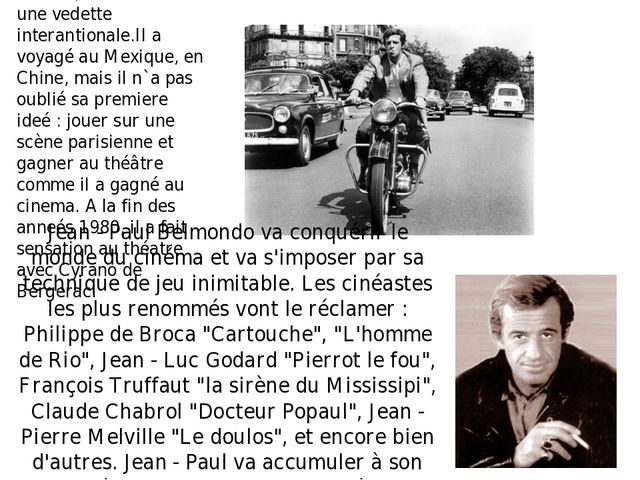 Dans le monde du cinema, Belmondo eat une vedette interantionale.Il a voyagé...