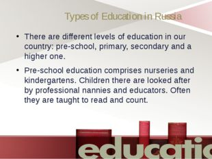 Types of Education in Russia There are different levels of education in our c