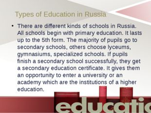 Types of Education in Russia There are different kinds of schools in Russia.