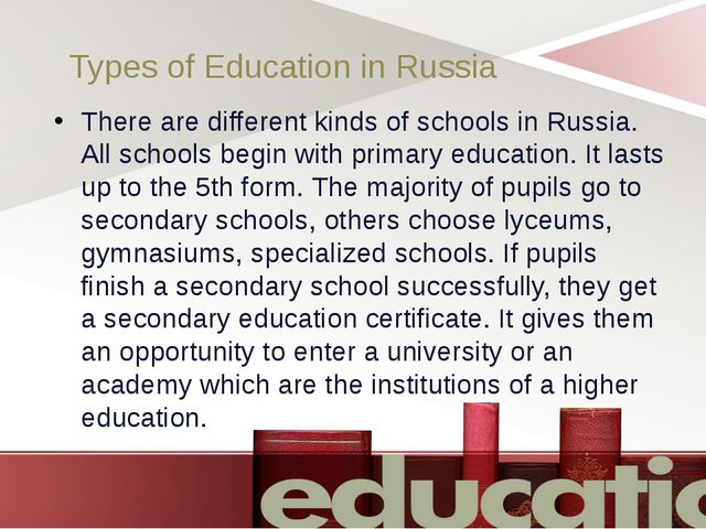Types of Education in Russia There are different kinds of schools in Russia....