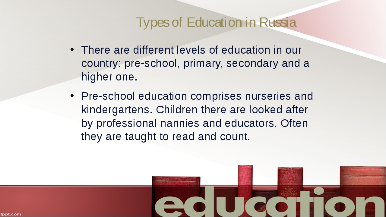 Types of Education in Russia There are different levels of education in our c...