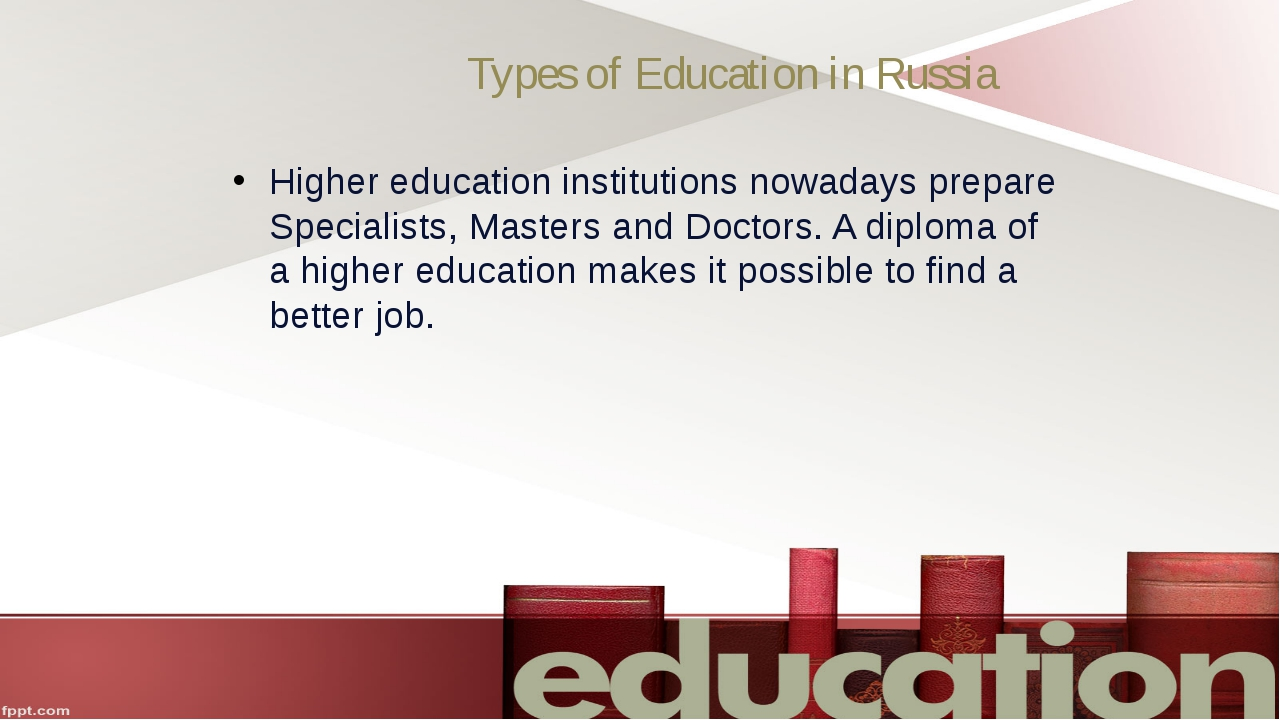 Types of Education in Russia Higher education institutions nowadays prepare S...