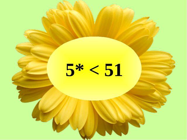 5* < 51