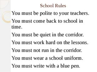 School Rules You must be polite to your teachers. You must come back to schoo