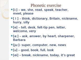 Phonetic exercise [i:] – we, she, read, speak, teacher, meet, please [ I ] –
