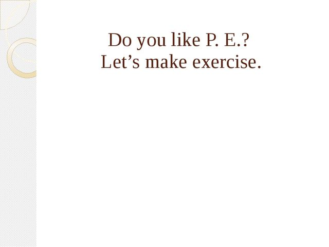 Do you like P. E.? Let's make exercise.