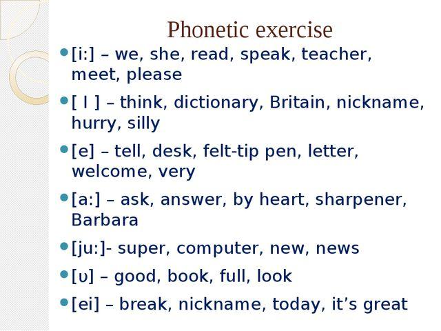 Phonetic exercise [i:] – we, she, read, speak, teacher, meet, please [ I ] –...