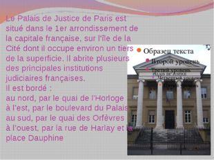 LePalais de JusticedeParisest situé dans le1erarrondissementde la capi