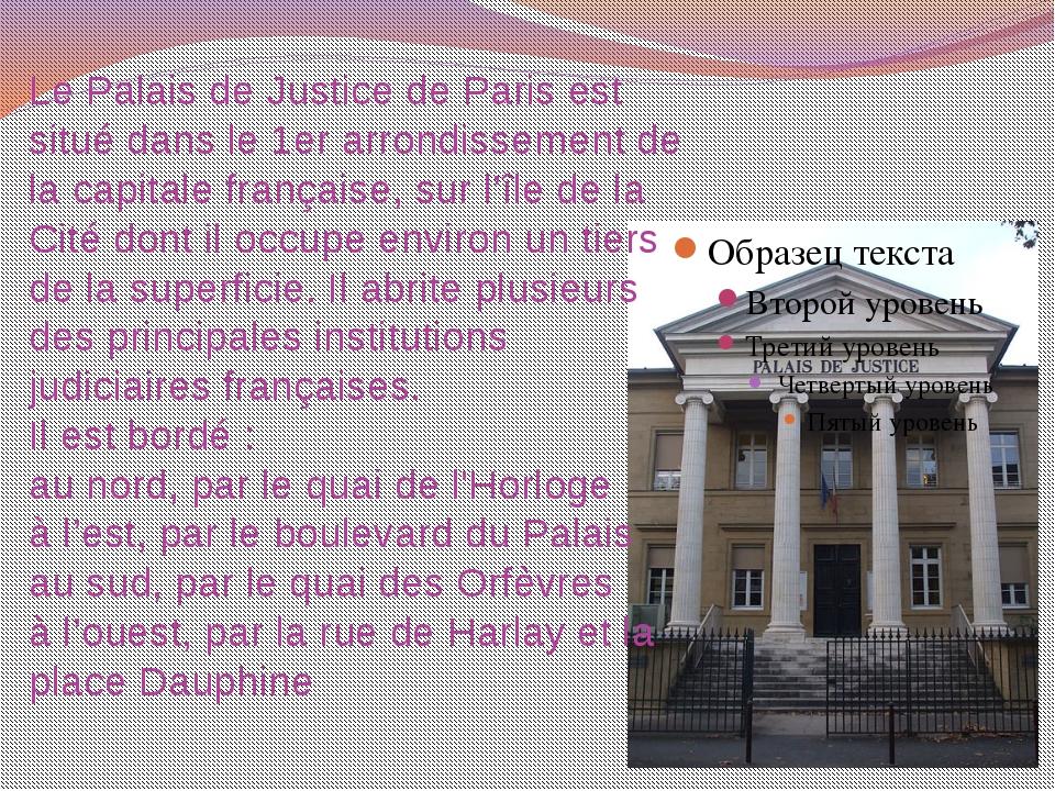 LePalais de JusticedeParisest situé dans le1erarrondissementde la capi...