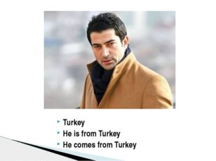 Turkey He is from Turkey He comes from Turkey