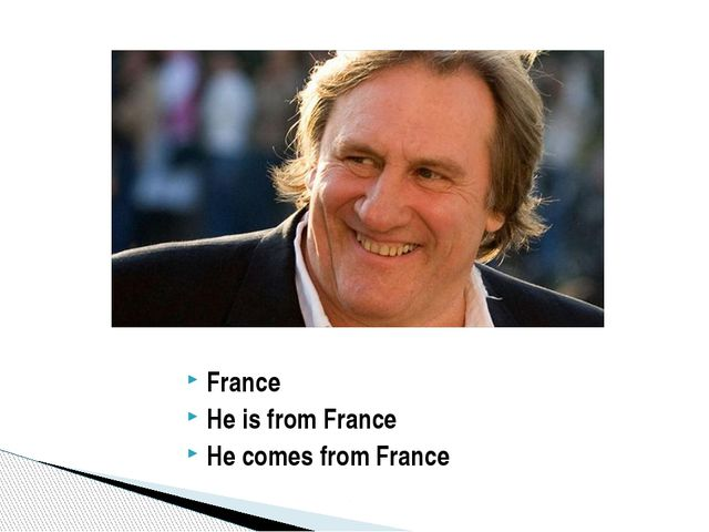 France He is from France He comes from France