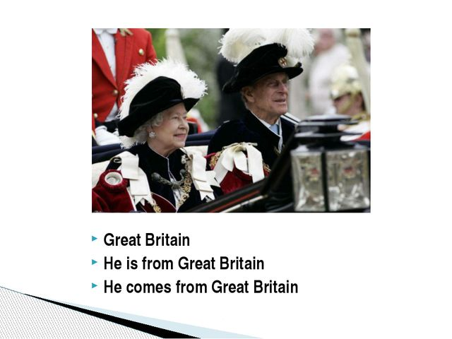 Great Britain He is from Great Britain He comes from Great Britain