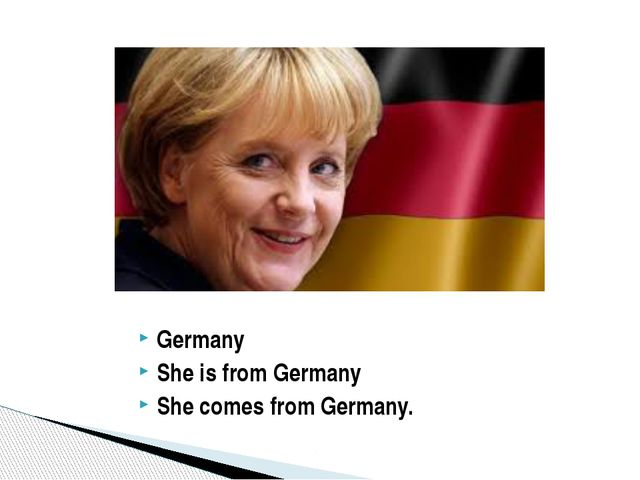 Germany She is from Germany She comes from Germany.