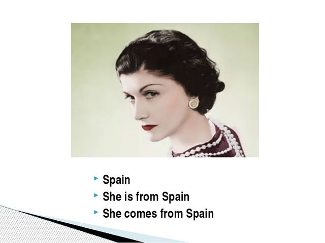 Spain She is from Spain She comes from Spain