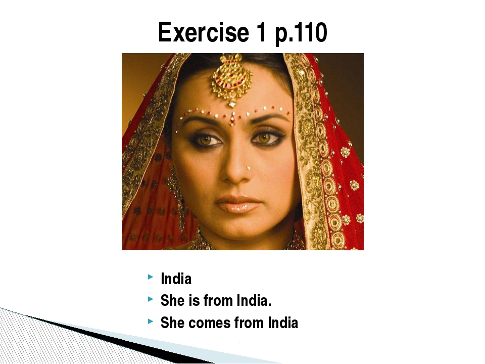 India She is from India. She comes from India Exercise 1 p.110