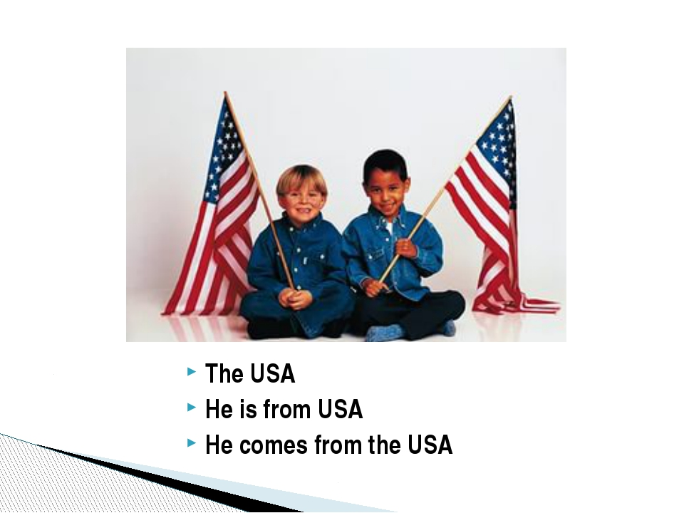 The USA He is from USA He comes from the USA