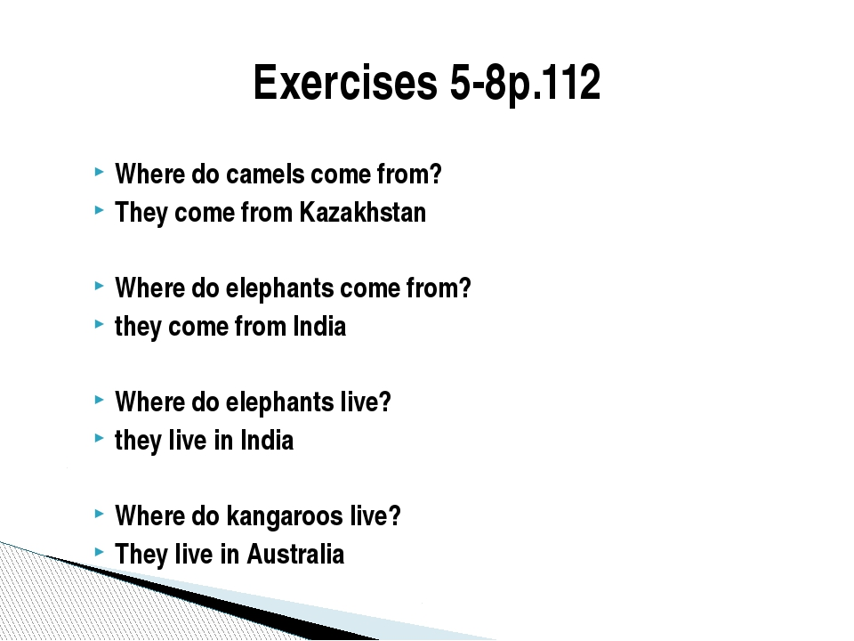 Where do camels come from? They come from Kazakhstan Where do elephants come...