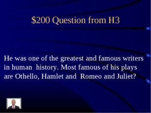 $200 Question from H3 He was one of the greatest and famous writers in human
