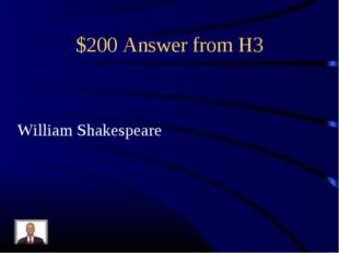 $200 Answer from H3 William Shakespeare