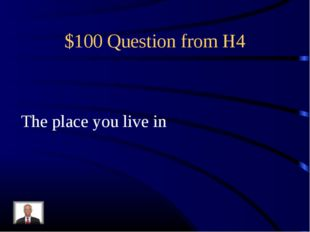 $100 Question from H4 The place you live in