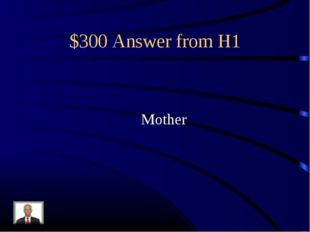 $300 Answer from H1 Mother