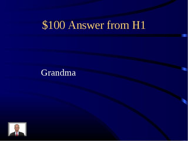 $100 Answer from H1 Grandma
