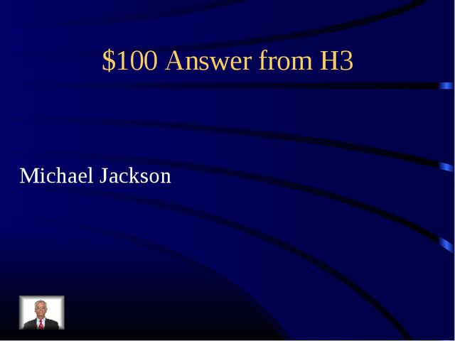 $100 Answer from H3 Michael Jackson