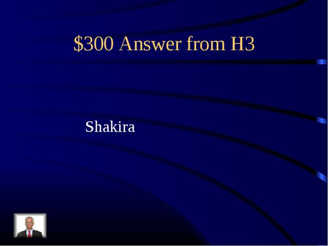 $300 Answer from H3 Shakira