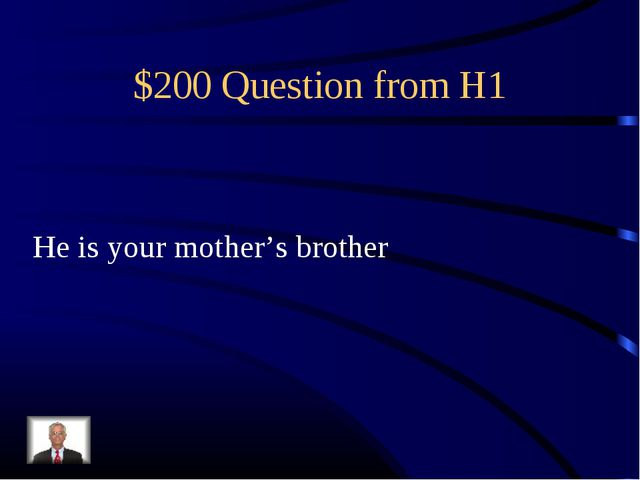 $200 Question from H1 He is your mother's brother