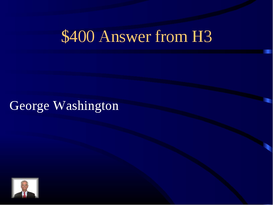 $400 Answer from H3 George Washington