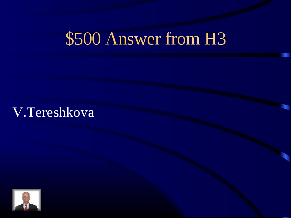 $500 Answer from H3 V.Tereshkova