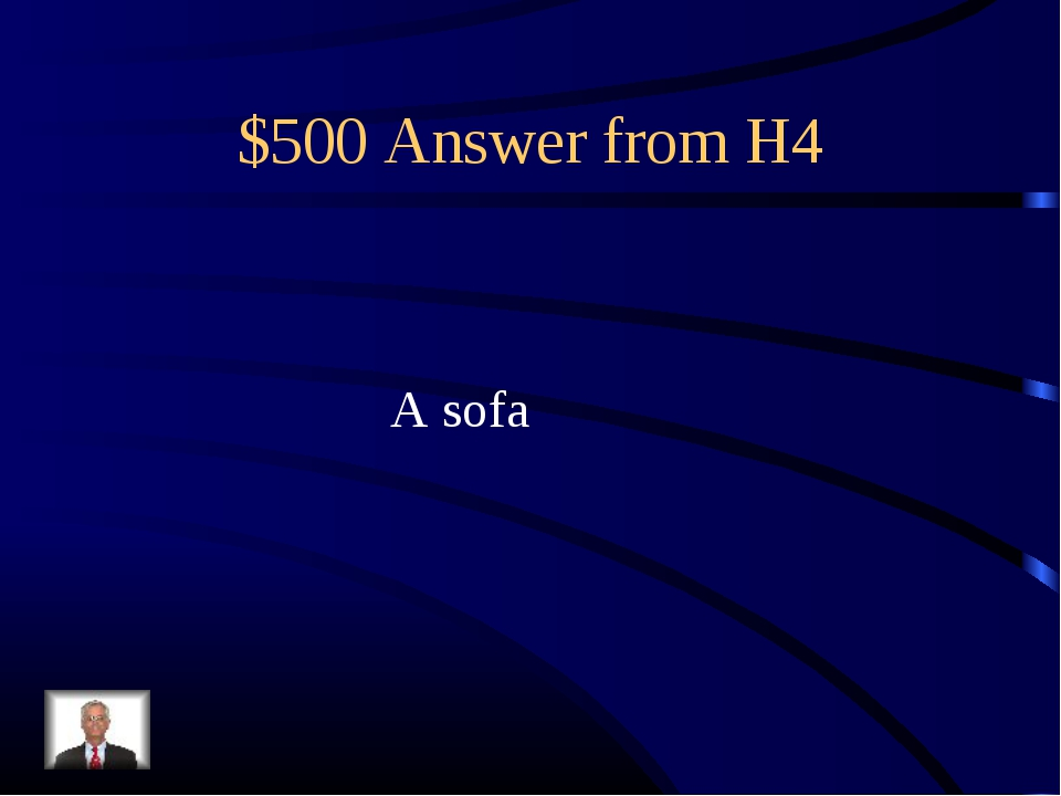 $500 Answer from H4 A sofa