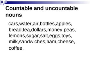 Countable and uncountable nouns cars,water,air,bottles,apples, bread,tea,doll
