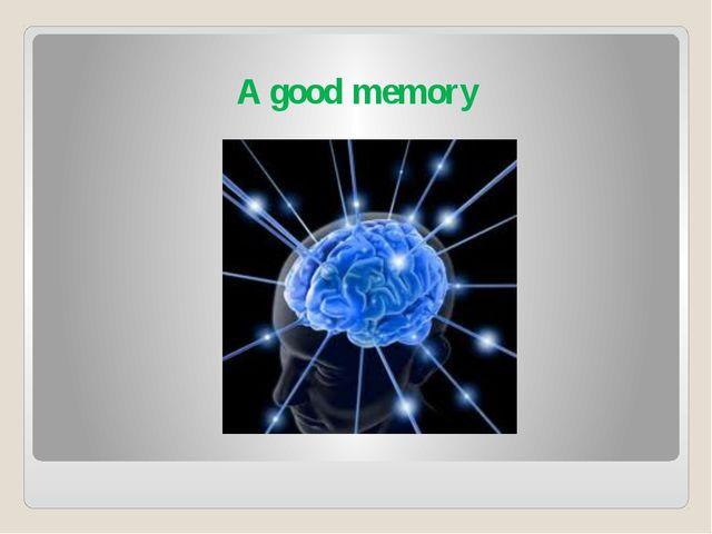 A good memory