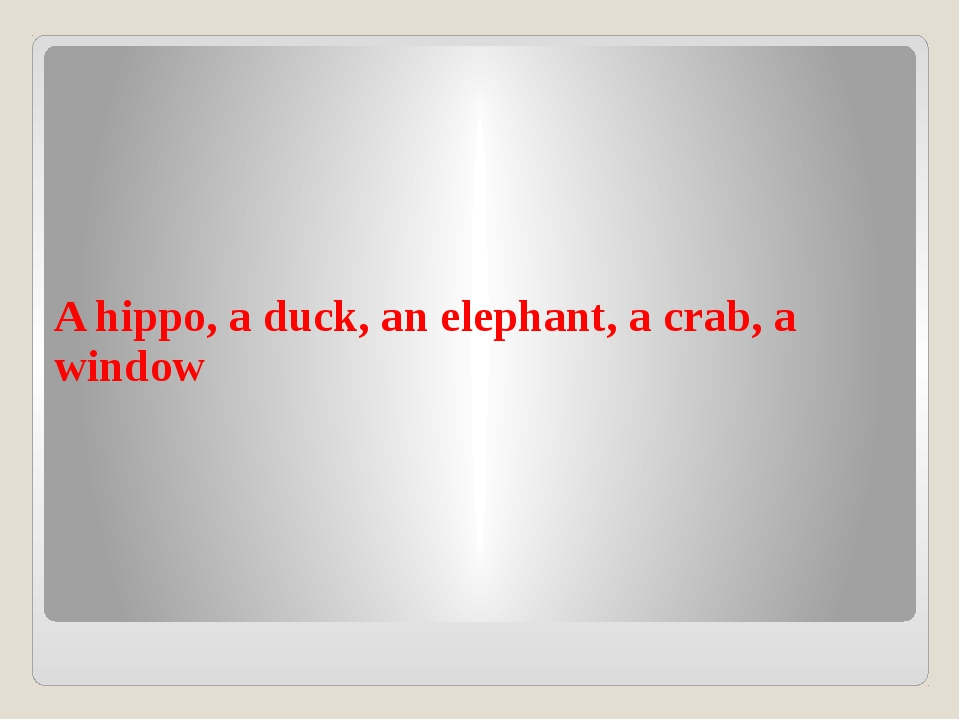 A hippo, a duck, an elephant, a crab, a window