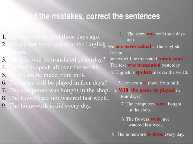 Find the mistakes, correct the sentences The story were read three days ago....