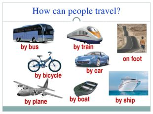 How can people travel? by boat by bus by train by bicycle by car by ship by p