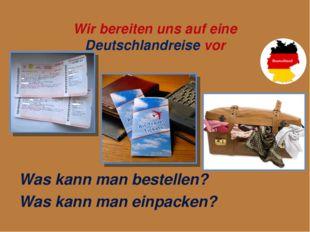 Wir bereiten uns auf eine Deutschlandreise vor Was kann man bestellen? Was k