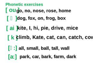 Phonetic exercises [ ou ] [ ai ] [ k ] kite, I, hi, pie, drive, mice go, no,