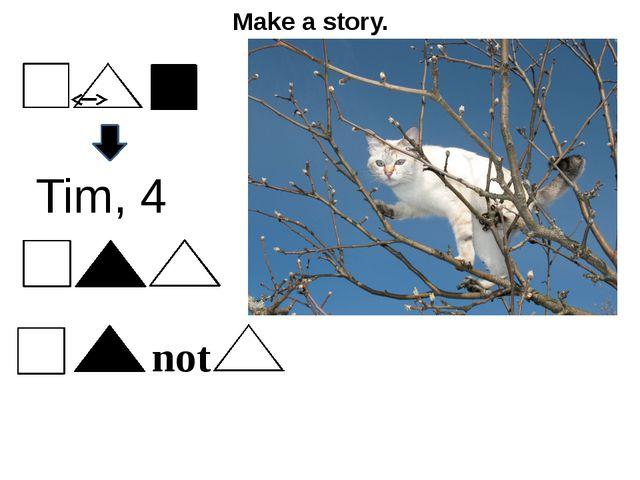 Make a story. Tim, 4 not